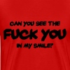 Can you see the Fuck You in my smile? - Men's Premium T-Shirt