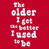 The Older I Get the Better I Used to Be - Men's Premium T-Shirt