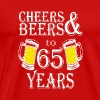 Cheers And Beers To 65 Years - Men's Premium T-Shirt