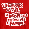 Life begins at 60. The rest was just a practice - Miesten premium t-paita