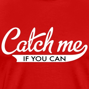 Catch me if you can - Men's Premium T-Shirt