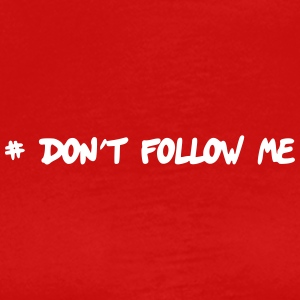 # Don't follow me - Männer Premium T-Shirt