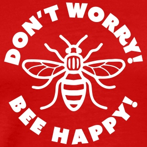 Don't Worry! Bee Happy! - Men's Premium T-Shirt