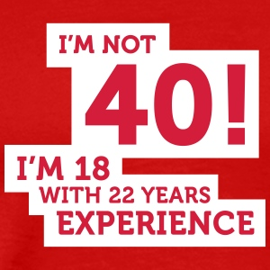 40 Years? I'm 18 With 22 Years Experience! - Men's Premium T-Shirt