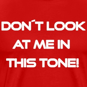 Do not look at me in this tone - Men's Premium T-Shirt