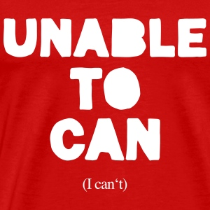 Unable to can - Männer Premium T-Shirt