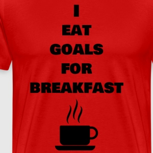 I eat goals for breakfast - Männer Premium T-Shirt