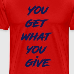YouGetWhatYouGive - Camiseta premium hombre