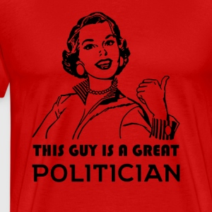 Great Politician. Color choices. BEST SELLER. SALE - Men's Premium T-Shirt