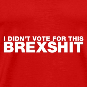 I didn't vote for this Brexshit - white