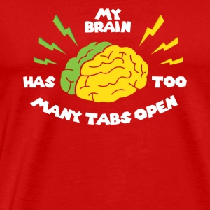My brain has opened too many tabs - Men's Premium T-Shirt