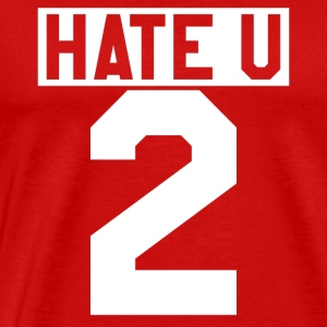 Hate U 2 Lifestyle Party Gift - Mannen Premium T-shirt