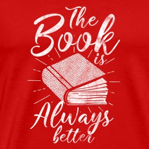 The book is always better - gift for readers - Men's Premium T-Shirt