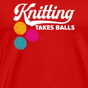 Knitting takes balls - Men's Premium T-Shirt