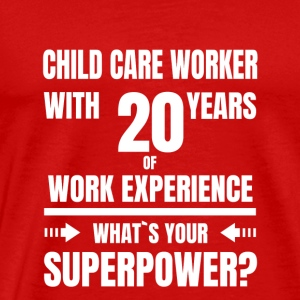 CHILD CARE WORKER 20 YEARS OF WORK EXPERIENCE - Men's Premium T-Shirt