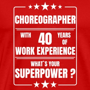 CHOREOGRAPHER 40 YEARS OF WORK EXPERIENCE - Men's Premium T-Shirt