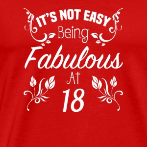 It s Not Easy Being Fabulous At 18 - Men's Premium T-Shirt