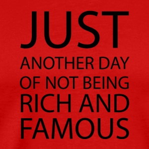Just another day of not being rich and famous - Männer Premium T-Shirt