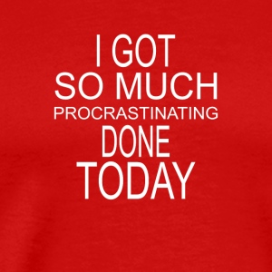 I got so much Procrastinating Done Today - Männer Premium T-Shirt
