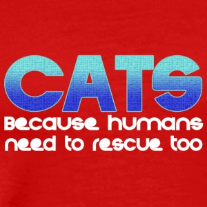 Cats because humans also have to be saved - Men's Premium T-Shirt