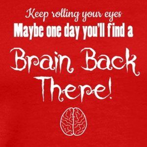 Keep rolling your eyes you may find your brain - Männer Premium T-Shirt