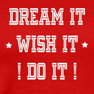 DREAM IT WISH IT DO IT - Männer Premium T-Shirt