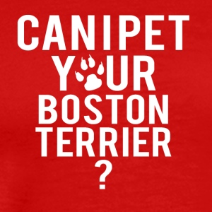 Can i pet your boston terrier - Men's Premium T-Shirt