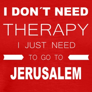 i dont need therapy i just need to go to JERUSAL - Männer Premium T-Shirt