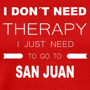 i dont need therapy i just need to go to SAN JUA - Men's Premium T-Shirt