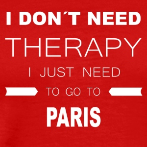i dont need therapy i just need to go to PARIS - Men's Premium T-Shirt