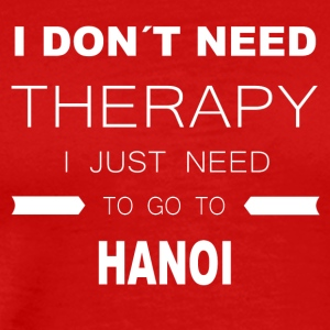 i dont need therapy i just need to go to HANOI - Männer Premium T-Shirt