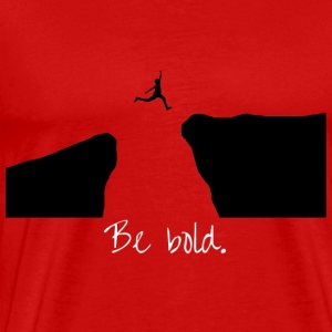 Be bold ! - T-shirt Premium Homme