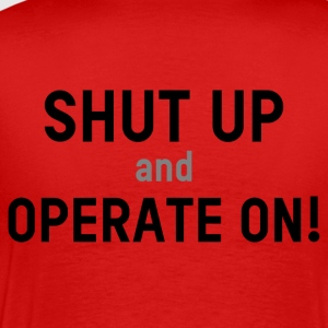 Shut up and operate on! - T-shirt Premium Homme