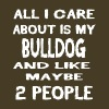 All i care about is my BULLDOG - Men's Premium T-Shirt