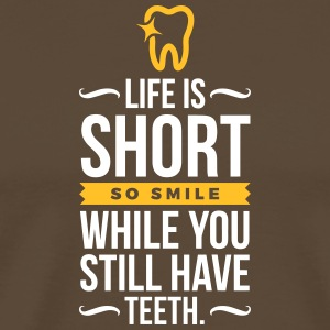 Life Is Short. Smile While You Have Teeth! - Men's Premium T-Shirt