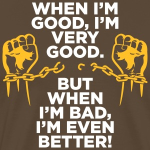 I'm Very Good. But When I'm Bad,I'm Even Better! - Men's Premium T-Shirt