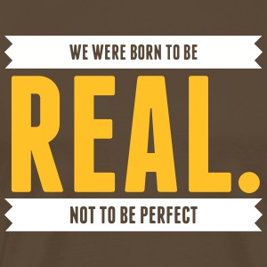 We Were Born To Be Real. Not Perfect. - Men's Premium T-Shirt
