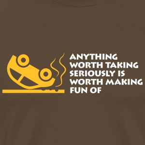 Anything Worth Taking Seriously Is Funny! - Men's Premium T-Shirt