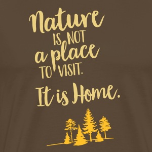 NATURE IS NOT A PLACE TO VISIT - Männer Premium T-Shirt