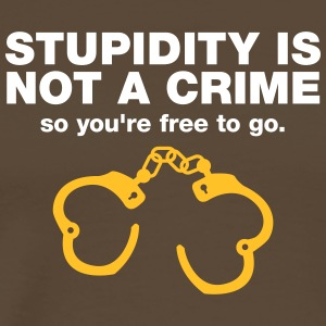 Stupidity Is Not A Crime So You Are Free To Go! - Men's Premium T-Shirt