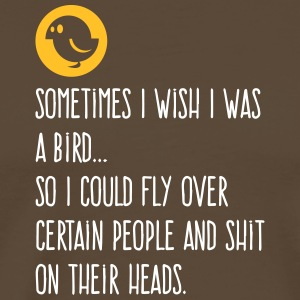 Sometimes I Wish I Was A Bird..So I Could Fly - Men's Premium T-Shirt