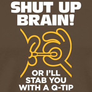 Shut Up Brain Or I Will Stab You With A Q-tip! - Men's Premium T-Shirt