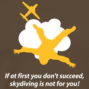 First You Don't Succeed,Skydiving Is Not For You! - Men's Premium T-Shirt