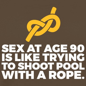 Sex At 90 Is Like Playing Pool With A Rope! - Men's Premium T-Shirt