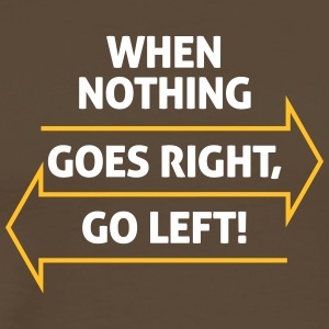 If Nothing Goes So Right, Go Left! - Men's Premium T-Shirt