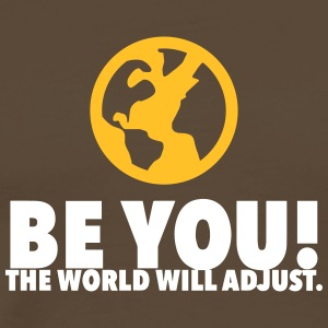 Be Yourself. The World Will Be Adjust! - Men's Premium T-Shirt