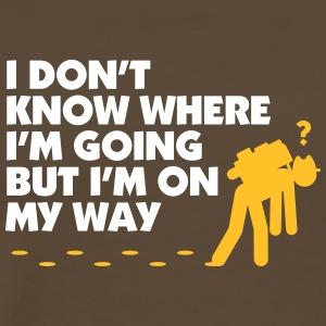 I Don't Know Where I'm Going But I'm On My Way. - Men's Premium T-Shirt