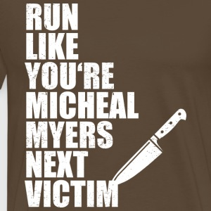 Run like you are Micheal Myers next victim - Men's Premium T-Shirt