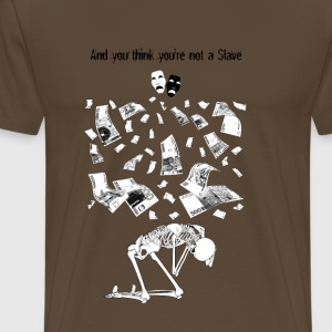You Think You're Not a Slave - Men's Premium T-Shirt