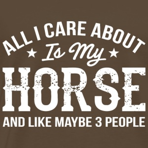 All I Care About Is My Horse My Horse - Men's Premium T-Shirt